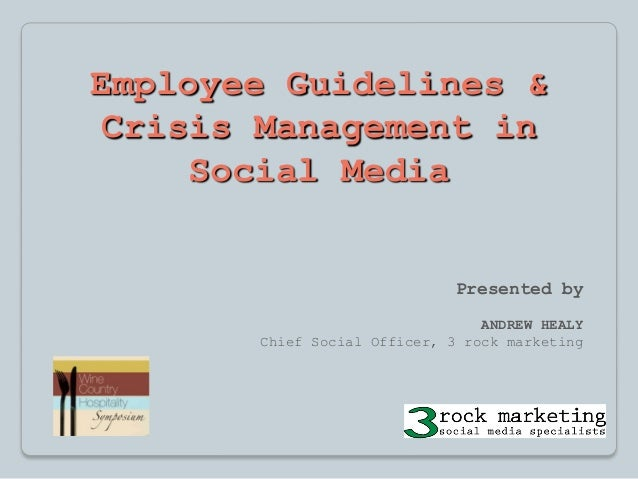 Employee Guidelines & Crisis Management in Social Media Presented by ANDREW HEALY Chief Social Officer, 3 rock marketing