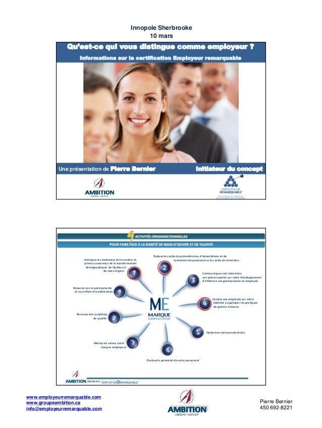 Pierre Bernier 450 692-8221 Innopole Sherbrooke 10 mars www.employeurremarquable.com www.groupeambition.ca info@employeurr...