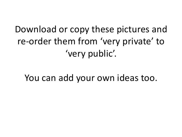 Download or copy these pictures and re-order them from 'very private' to 'very public'. You can add your own ideas too.