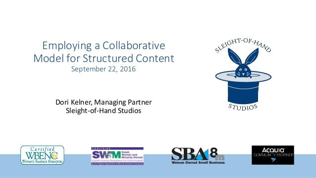 Employing a Collaborative Model for Structured Content September 22, 2016 Dori Kelner, Managing Partner Sleight-of-Hand St...