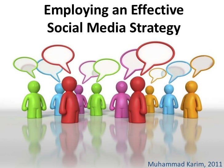 Employing an Effective Social Media Strategy<br />Muhammad Karim, 2011<br />