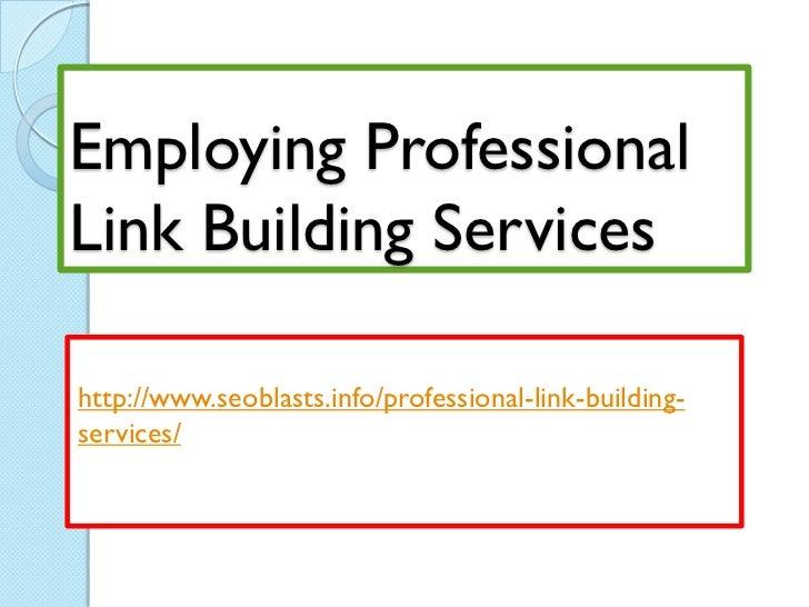 Employing ProfessionalLink Building Serviceshttp://www.seoblasts.info/professional-link-building-services/