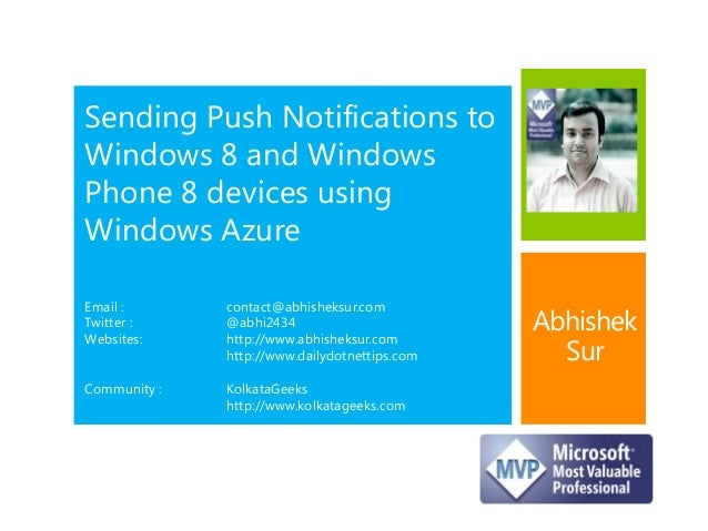 Sending Push Notifications to Windows 8 and Windows Phone 8 devices using Windows Azure Email : contact@abhisheksur.com Tw...