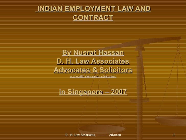 INDIAN EMPLOYMENT LAW AND CONTRACT By Nusrat Hassan D. H. Law Associates Advocates & Solicitors www.dhlawassociates.com ...