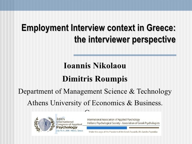 Employment Interview context in Greece: the interviewer perspective Ioannis Nikolaou Dimitris Roumpis Department of Manage...