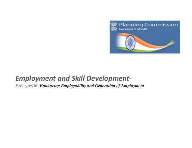 Employment and Skill Development-Strategies for Enhancing Employability and Generation of Employment