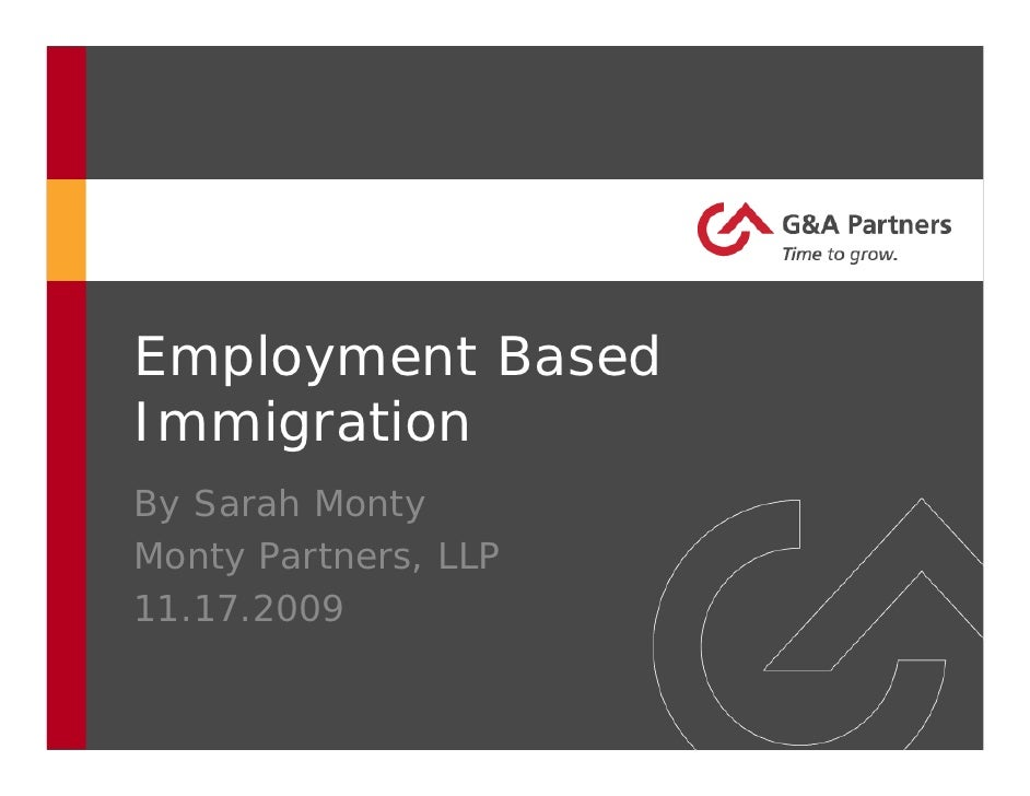 Employment Based Immigration By Sarah Monty Monty Partners, LLP 11.17.2009