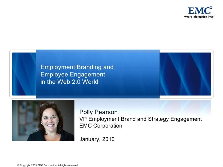 Polly Pearson VP Employment Brand and Strategy Engagement EMC Corporation January, 2010 Employment Branding and Employee E...