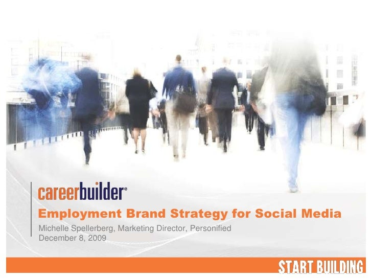 Employment Brand Strategy for Social Media<br />Michelle Spellerberg, Marketing Director, Personified<br />December 8, 200...