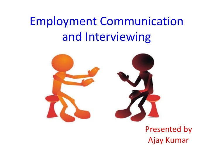 Employment Communication     and Interviewing                  Presented by                   Ajay Kumar