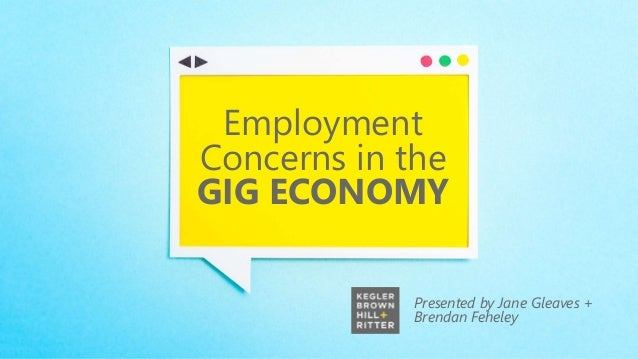 Presented by Jane Gleaves + Brendan Feheley Employment Concerns in the GIG ECONOMY