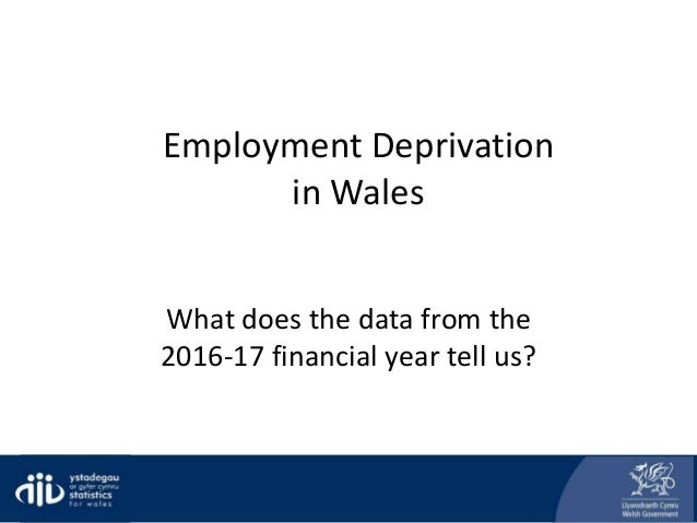 Employment Deprivation in Wales What does the data from the 2016-17 financial year tell us?