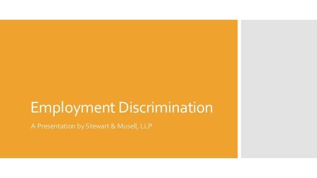 Employment Discrimination A Presentation by Stewart & Musell, LLP