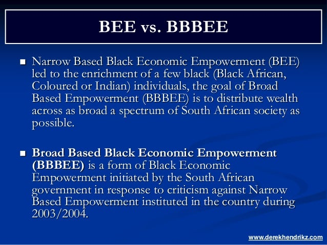 black economic empowerment and economic performance Black economic empowerment (bee) is a racially selective programme launched  by the south  successful implementers of bee also see it as a means to create  economic growth in south africa, and as vital to advance their corporate.
