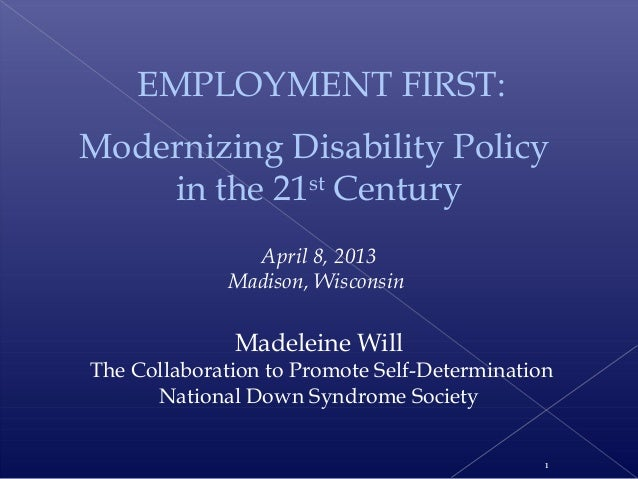 EMPLOYMENT FIRST:Modernizing Disability Policy    in the 21st Century                                        April 8, 2013...