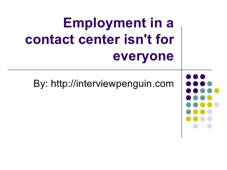 Employment in a contact center isn't for everyone By: http://interviewpenguin.com