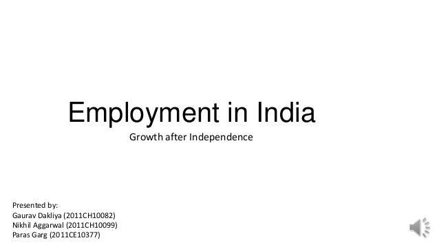 Employment in India Growth after Independence Presented by: Gaurav Dakliya (2011CH10082) Nikhil Aggarwal (2011CH10099) Par...