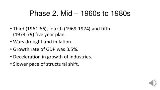 Phase 2. Mid – 1960s to 1980s • Third (1961-66), fourth (1969-1974) and fifth (1974-79) five year plan. • Wars drought and...