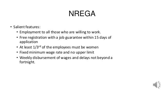NREGA • Salient features: • Employment to all those who are willing to work. • Free registration with a job guarantee with...