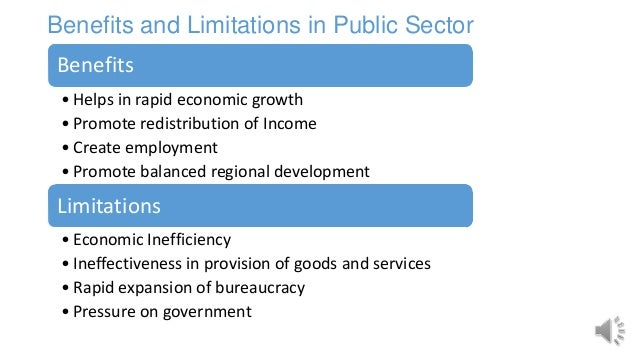 Benefits • Helps in rapid economic growth • Promote redistribution of Income • Create employment • Promote balanced region...