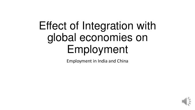 Effect of Integration with global economies on Employment Employment in India and China