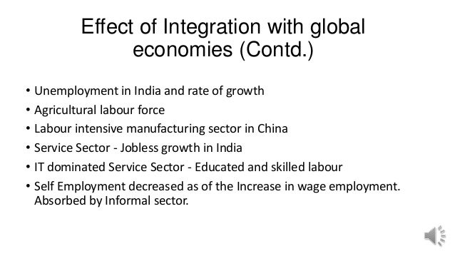 Effect of Integration with global economies (Contd.) • Unemployment in India and rate of growth • Agricultural labour forc...