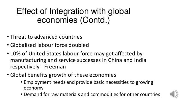 Effect of Integration with global economies (Contd.) • Threat to advanced countries • Globalized labour force doubled • 10...