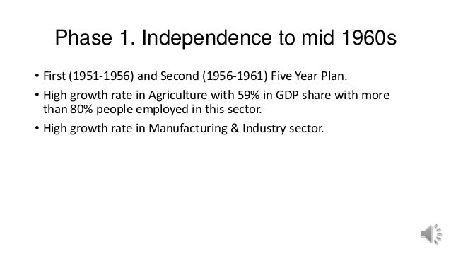 Phase 1. Independence to mid 1960s • First (1951-1956) and Second (1956-1961) Five Year Plan. • High growth rate in Agricu...