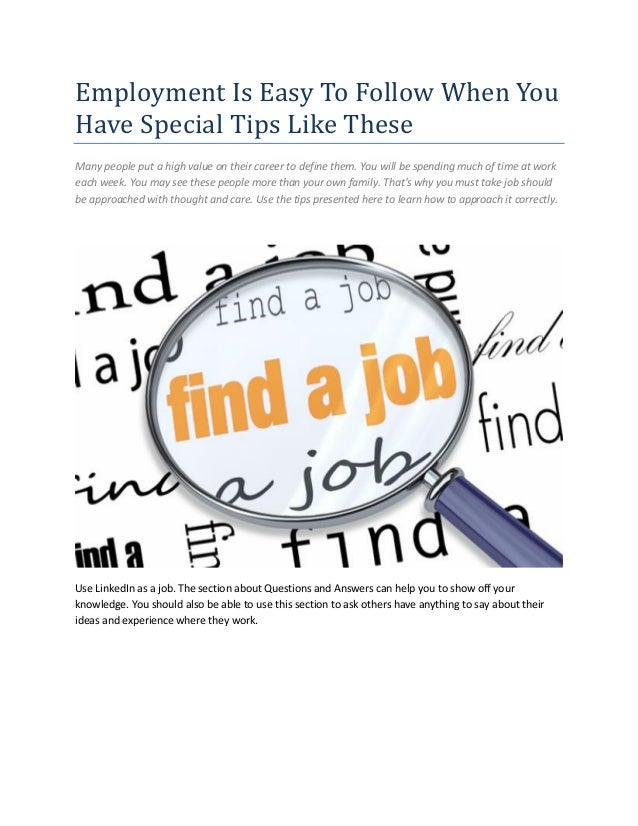Employment Is Easy To Follow When You Have Special Tips Like These Many people put a high value on their career to define ...