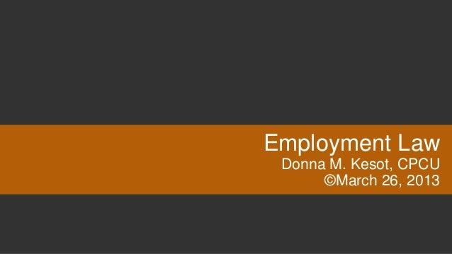 Employment Law Donna M. Kesot, CPCU      ©March 26, 2013