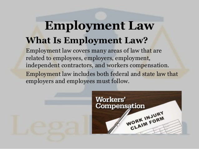 Employment Law What Is Employment Law? Employment law covers many areas of law that are related to employees, employers, e...