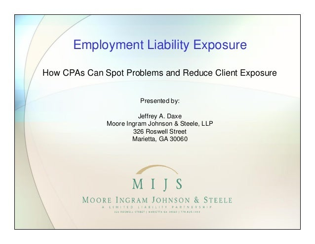 Employment Liability Exposure How CPAs Can Spot Problems and Reduce Client Exposure Presented by: Jeffrey A. Daxe Moore In...