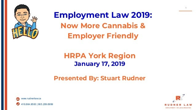www.rudnerlaw.ca 416.864.8500 | 905.209.6999 Employment Law 2019: Now More Cannabis & Employer Friendly HRPA York Region J...