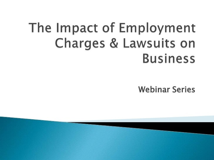 The Impact of Employment Charges & Lawsuits on Business<br />Webinar Series<br />