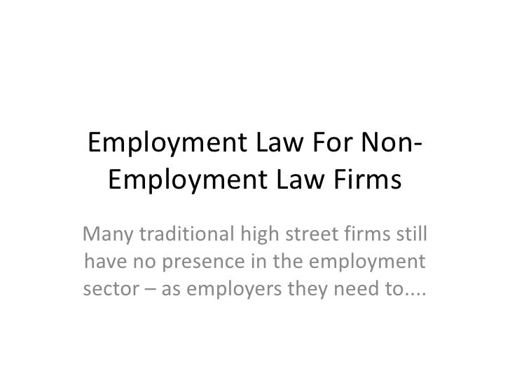 Employment Law For Non-Employment Law Firms<br />Many traditional high street firms still have no presence in the employme...
