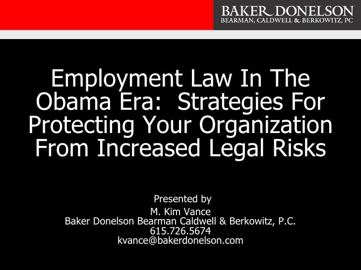 Employment Law In The Obama Era:  Strategies For Protecting Your Organization From Increased Legal Risks   Presented by  M...