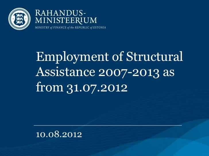 Employment of StructuralAssistance 2007-2013 asfrom 31.07.201210.08.2012