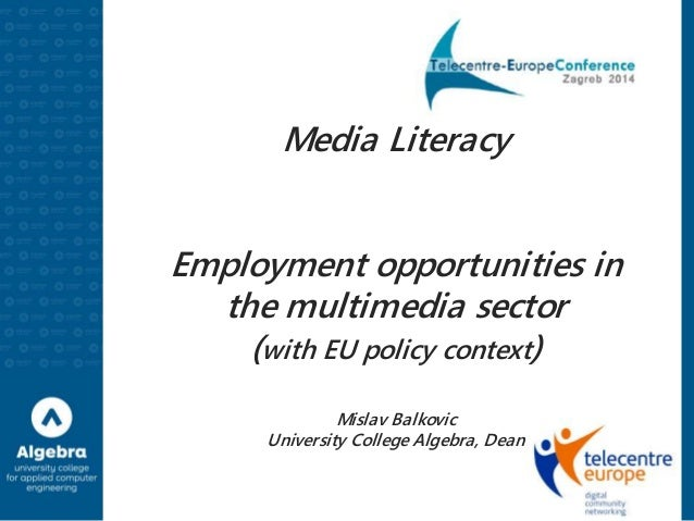 Media Literacy  Employment opportunities in  the multimedia sector  (with EU policy context)  Mislav Balkovic  University ...