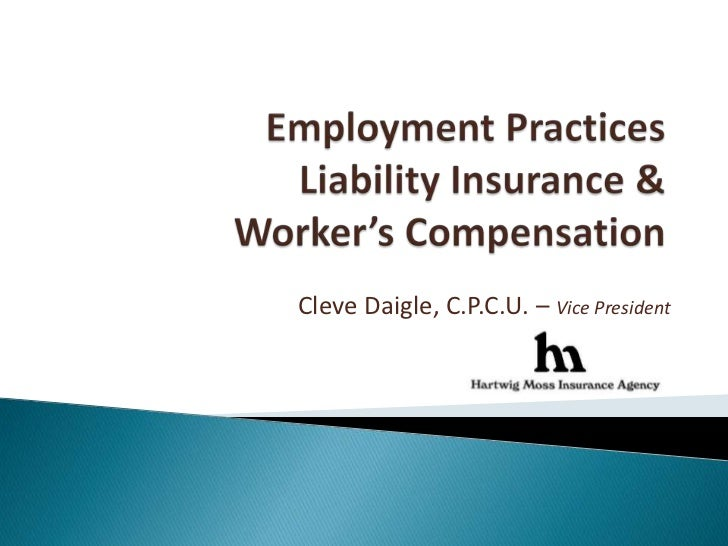 Employment Practices Liability Insurance & Worker's Compensation<br />Cleve Daigle, C.P.C.U. – Vice President<br />