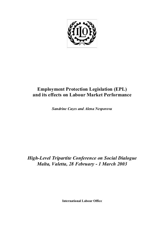 Employment Protection Legislation (EPL) and its effects on Labour Market Performance Sandrine Cazes and Alena Nesporova  H...