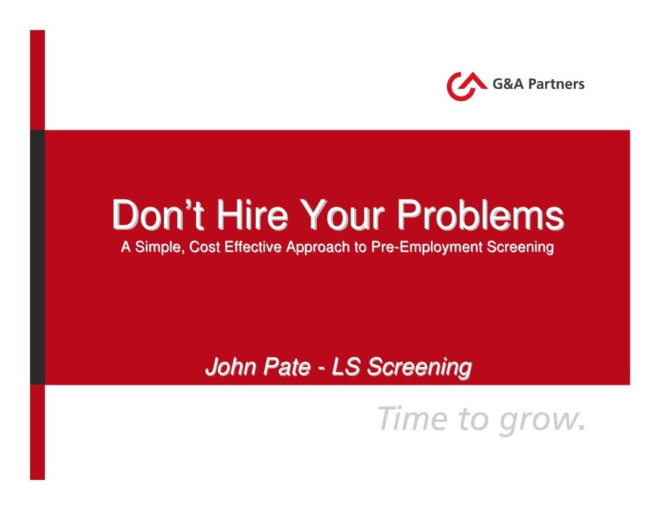 Don't Hire Your Problems A Simple, Cost Effective Approach to Pre-Employment Screening                John Pate - LS Scree...
