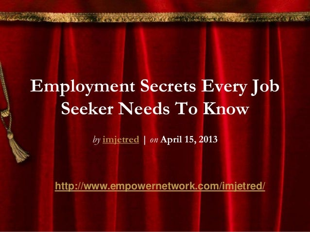 Employment Secrets Every JobSeeker Needs To Knowby imjetred | on April 15, 2013http://www.empowernetwork.com/imjetred/