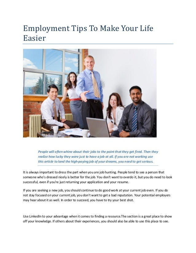 Employment Tips To Make Your Life Easier People will often whine about their jobs to the point that they get fired. Then t...