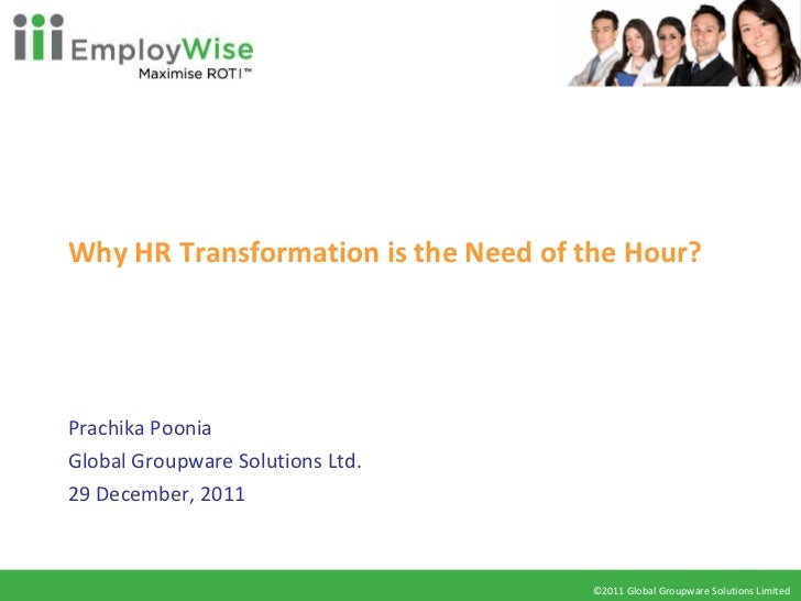Why HR Transformation is the Need of the Hour? Prachika Poonia Global Groupware Solutions Ltd. 29 December, 2011