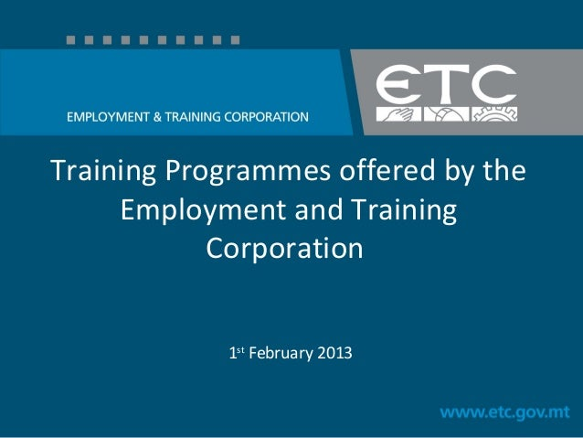Training Programmes offered by theEmployment and TrainingCorporation1stFebruary 2013