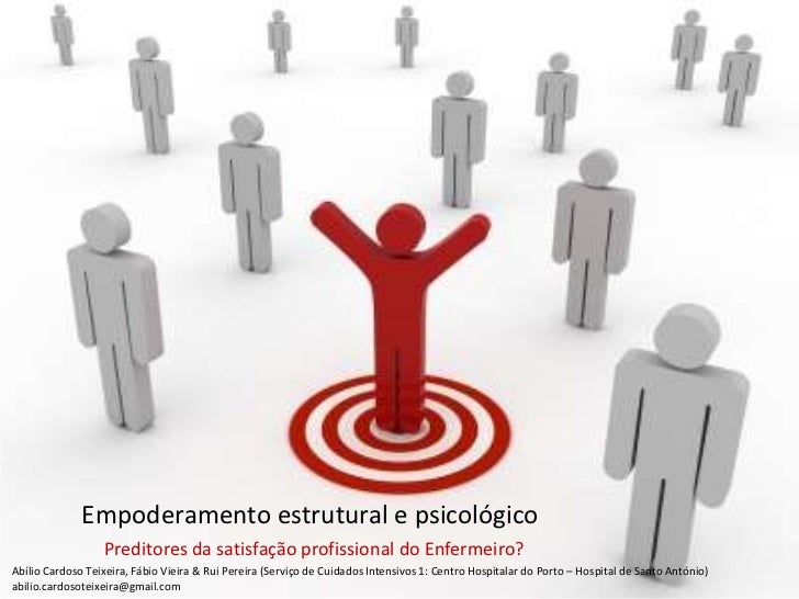 Empoderamento estrutural e psicológico                  Preditores da satisfação profissional do Enfermeiro?Abílio Cardoso...