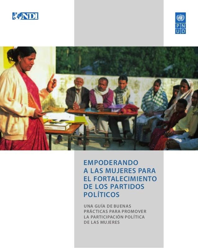 Una guía de buenas prácticas para promover la participación política de las mujeres Empoderando a las mujeres para el fort...