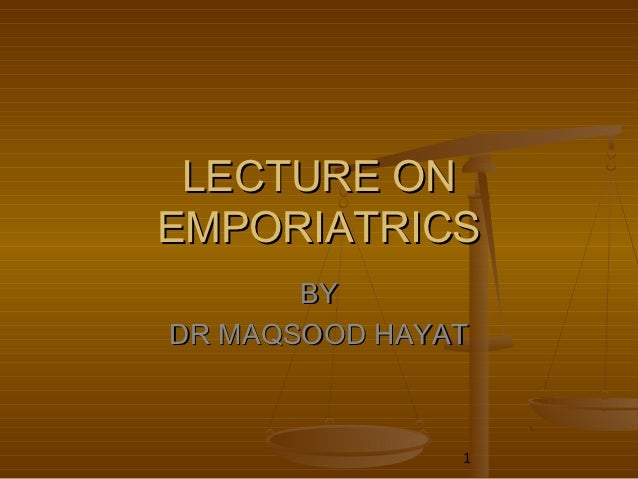 LECTURE ONEMPORIATRICS       BYDR MAQSOOD HAYAT               1