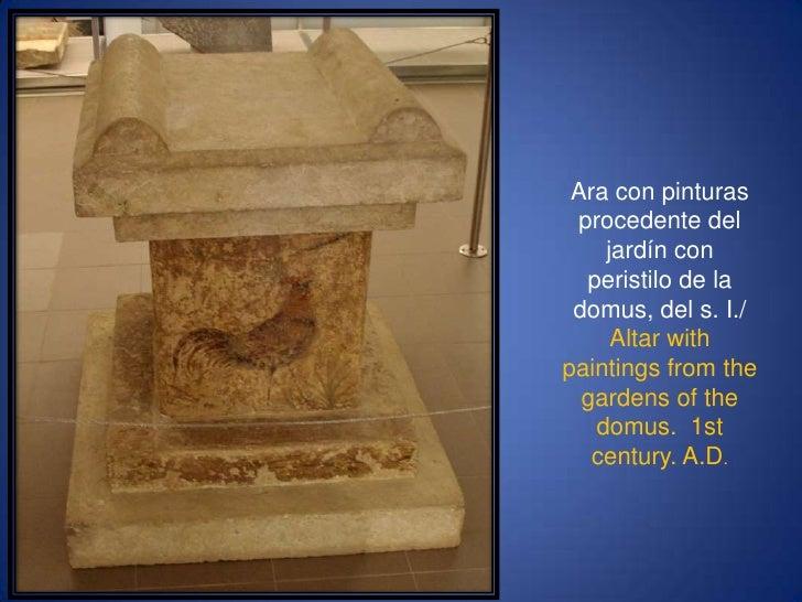 Ara con pinturas procedente del jardín con peristilo de la domus, del s. I./<br />Altar withpaintingsfromthegardens of the...