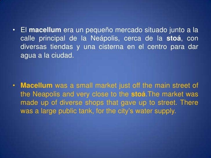 El macellumera un pequeño mercado situado junto a la calle principal de la Neápolis, cerca de la stoá, con diversas tienda...
